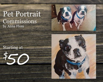 Acrylic Painting Pet Portrait Commissions starting at as low as 50 dollars by Anna Flom