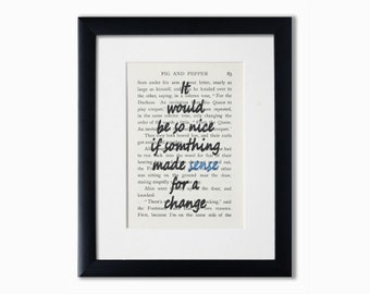 Alice In Wonderland Recycled Book Page Print.Book Quote.Birthday Gift.Booklover Gift.It Would Be So Nice If Something Made Sense.Word Art.