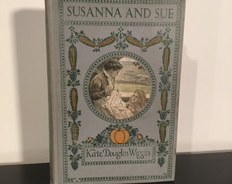 1909 Illustrated Children's Book - Susanna and Sue, Antique Kid's Book by Kate Douglas Wiggins