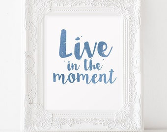 Live in the moment Printable art INSTANT DOWNLOAD