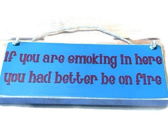 If You Are Smoking In Here You Better Be On Fire - No Smoking Sign - Fire Fighter Gifts - Office Wall Decor - Wooden Business Sign