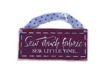 Sew Much Fabric Sew Little Time - Sewing Signs - Gifts For Sewers - Painted Wood Sign - Gifts For Quilters - Fabric Sign - Gift For Her