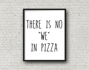 "There Is No ""We"" In Pizza, Instant Download, Kitchen Art, Kitchen Print, Food Art, Digital Art, Quote Print, Quote Art, Typography Print"