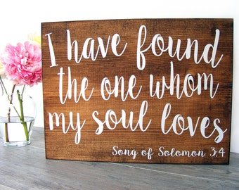 I Have Found the One Whom My Soul Loves - Song of Solomon - Wedding Decor - Rustic Wood Sign - Photo Prop - Garden Wedding - Rustic Wedding