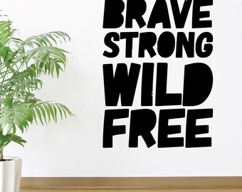 Brave Strong Wild Free Home Wall Decal Sticker VC0008