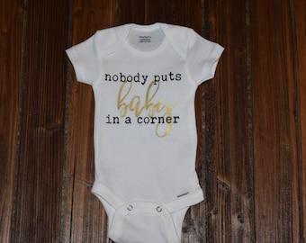 Nobody puts baby in a corner Baby Bodysuit Baby onesie Baby Shower Gift Nursery Custom Clothing Infant {K6}