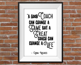 A Good Coach Can Change A Game, But A Great Coach Can Change A Life - Typographic Digital Print – Sport Gift Idea - Home Decor - Wall Art