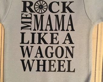 Rock Me Mama Like A Wagon Wheel Onesie/Tee