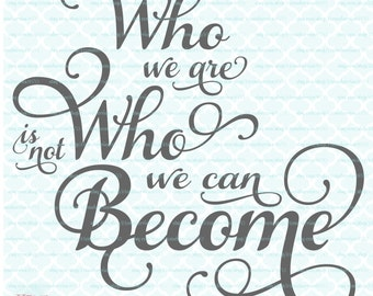 Inspirational / Motivational Quote SVG - Who We Are Is Not Who We Can Become svg eps dxf jpeg cut file for Cricut & Silhouette machines