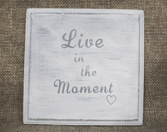 wood sign saying, Live in the Moment, 7x7 barn wood quote, wall decor, wall hanging rustic wood, custom wood sign