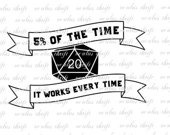 D20 Funny Silhouette File- 5% of the time it works every time- Dungeons and Dragons Humor