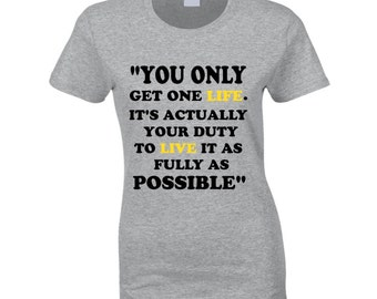 You Only Get One Life It's Actually Your Duty To Live It As Fully As Possible Me Before You Movie Quote  T Shirt