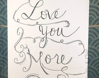 """Handlettered Print """"Love You More"""""""