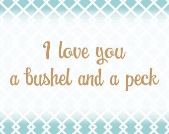I love you a bushel and a peck- Printable