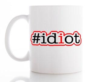 Hashtag Idiot Mug, Coffee Mug, Tea Mug,  Unique Mug, funny Mug, Office Mug,  Coffee cup, #idiot