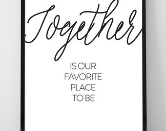 Together is a our favorite place to be