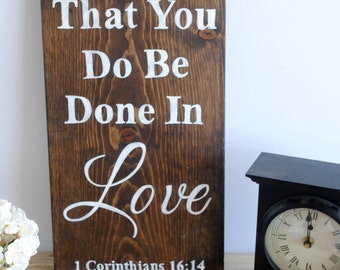 Let All That You Do Be Done In Love- 1 Corinthians 16:14 Wood Sign with Scripture, Wooden Sign, Wood Sign Home Decor
