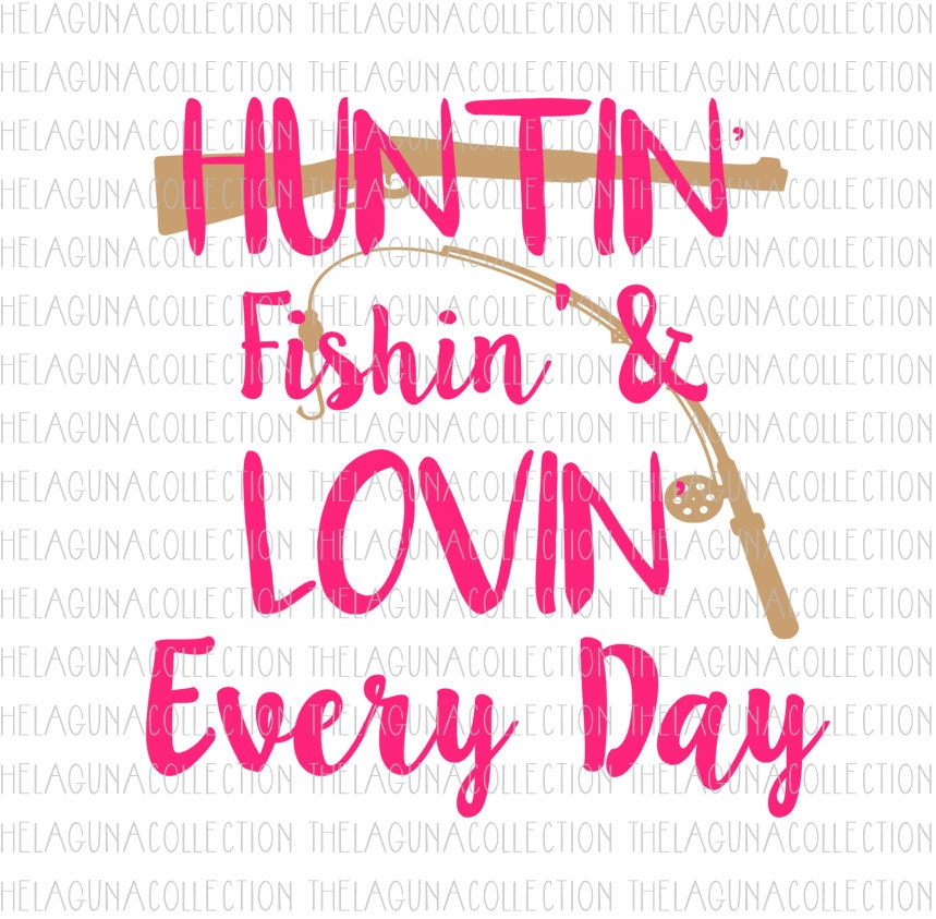 Huntin 39 fishin 39 lovin 39 every day svg by thelagunacollection for Hunting fishing loving everyday