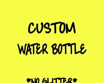 Custom Water Bottle- No Glitter