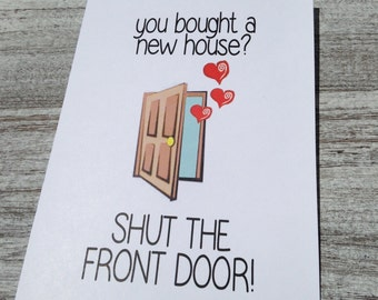 Funny New Home Card - You Bought a New House - Congratulations on New Home - Housewarming Card - You Bought a New House? Shut the Front Door