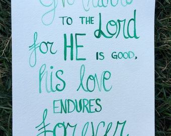 Scripture watercolor of 1 Chronicles 16:34- give thanks to the Lord for he is good, His love endures forever/ religious art