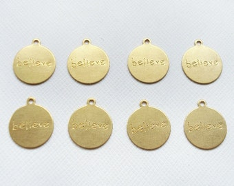 8 Raw Brass Round BELIEVE Charms