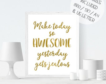 Goil foil print, Make Today So Awesome Yesterday Gets Jealous, foil print, gold foil, inspirational quote, instant download, girlboss