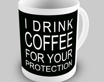 I Drink Coffee Protection Ceramic Novelty Gift Mug