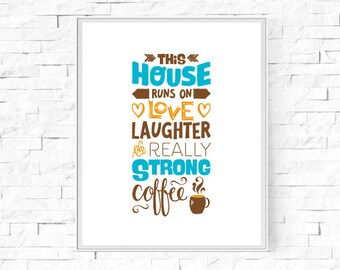 """Printable This House Runs On Love, Laughter and Really Strong Coffee - Printable Wall Art - Home Decor - Digital Poster - 8""""x10"""" A4."""