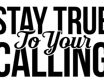 Stay True To Your Calling - Printable (12x18)