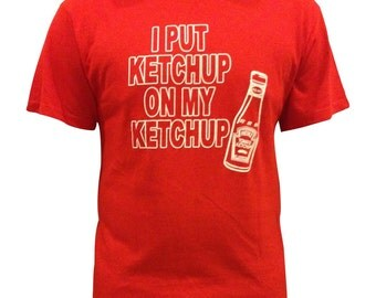 I Put Ketchup on My Ketchup T-Shirt printed Tee