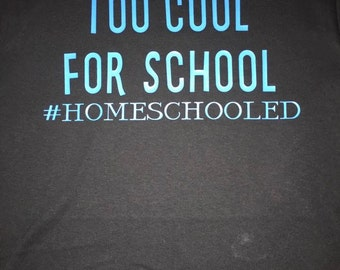 Too Cool for School #homeschooled kids shirt