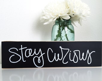 Stay Curious - handlettered sign