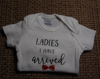 Ladies I Have Arrived infant bodysuit/onesie, baby shirt, baby boy tee shirt