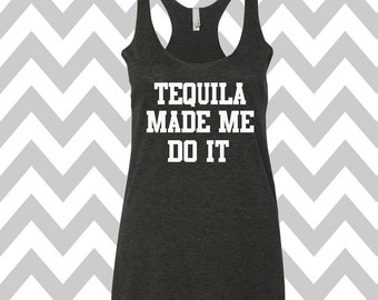 Tequila Made Me Do It Racerback Tri Blend Tank Top Summer Tank Top Gym Tank Top Workout Tank Funny Tee Drinking Tank Top