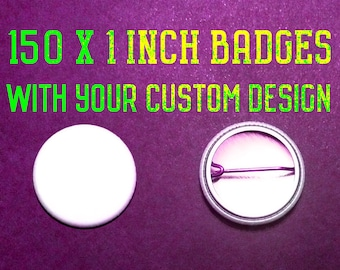 150 x 1 Inch Custom Badge/Buttons