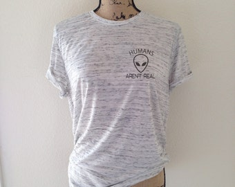 Alien Shirt - Humans Aren't Real Tee - Alien Tshirt - Tumblr Shirt - Alien T Shirt - Alien Tee - UFO Shirt