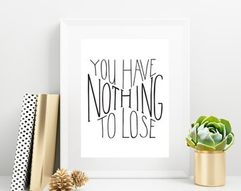 Instant Download | Printable Art | Printable Home Decor | Nothing To Lose