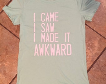I Came I Saw I Made It Awkward Tee-Graphic Tee-Women's & Men's T-Shirt