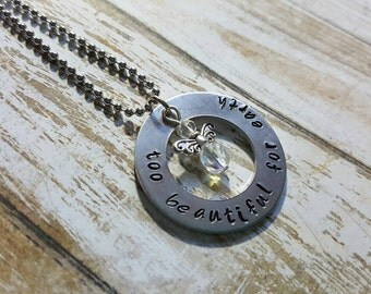 Too beautiful for earth - Angel memorial necklace - hand stamped