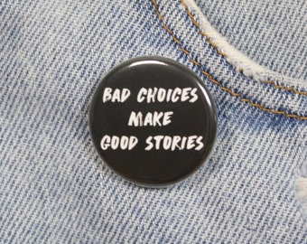 Bad Choices Make Good Stories 1.25 Inch Pin Back Button Badge