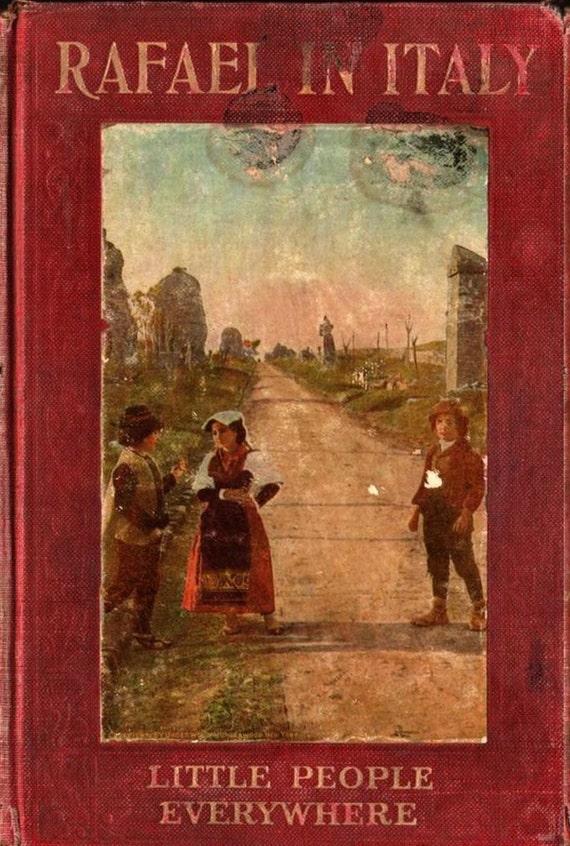 Rafael in Italy (Little People Everywhere) - Etta Blaisdell McDonald and Julia Dalrymple - 1919 - Vintage Kids Book