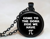 Come to the Dork Side, We Have Pi -  Pendant Necklace or Key Chain - Geekery, Math, Nerds, Star Wars