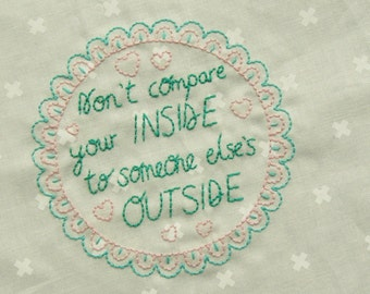 Don't compare your INSIDE to someone else's OUTSIDE - positive embroidery art