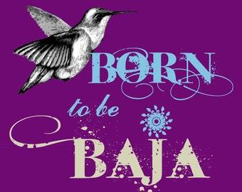 Born to be Baja Hummingbird T-Shirt for Men and Women