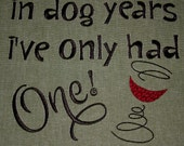 In Dog Years...Tea Towel - Kitchen Towel - Dish Towel - Home Decor - Solid or Waffle Weave or Flour Sack Towels