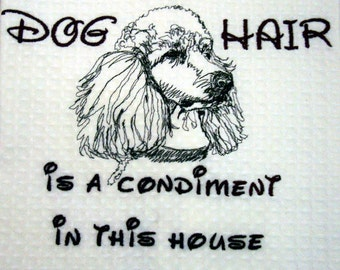 Poodle - Embroidered Towel -Dog Hair is a Condiment - Tea Towel - Kitchen Towel - Dish Towel - Home Decor