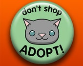 Don't Shop Adopt (Cat) - 2.25 Inch Large Button / Magnet / Bottle Opener / Pocket Mirror -Sick On Sin