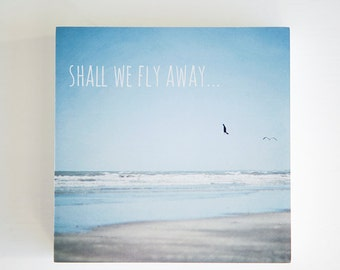 SALE Last one! Shall we fly away - beach photo block, ocean photography, typography, whimsical, pale blue, beach photography, art block
