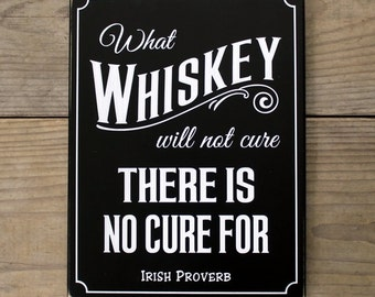 What Whiskey will not cure Irish Proverb Sign Wood Whiskey Saying